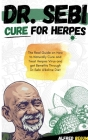 Dr. Sebi Cure for Herpes: The Real Guide on How to Naturally Cure and Treat Herpes Virus and get Benefits Through Dr. Sebi Alkaline Diet Cover Image