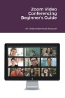 Zoom Video Conferencing Beginner's Guide Cover Image