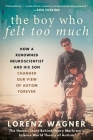 The Boy Who Felt Too Much: How a Renowned Neuroscientist and His Son Changed Our View of Autism Forever Cover Image