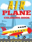 Airplane Coloring Book: Big Coloring Book for Toddlers and Kids Who Love Airplanes Cover Image