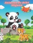 Animaux De Bébé Mignon: Coloriages Éducatifs Faciles Et Amusants D'animaux Pour Les Petits Enfants, Les Garçons, Les Filles, Le Préscolaire Et Cover Image