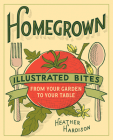 Homegrown: Illustrated Bites from Your Garden to Your Table Cover Image