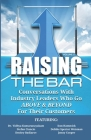 Raising the Bar Volume 5: Conversations with Industry Leaders Who Go ABOVE & BEYOND for Their Customers Cover Image