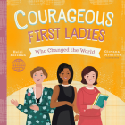 Courageous First Ladies Who Changed the World Cover Image