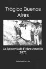 Trágica Buenos Aires: La Epidemia de Fiebre Amarilla (1871) Cover Image