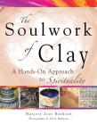 Soulwork of Clay: A Hands-On Approach to Spirituality Cover Image