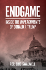 Endgame: Inside the Impeachments of Donald J. Trump Cover Image