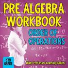 Pre Algebra Workbook 6th Grade: Order of Operations (Baby Professor Learning Books) Cover Image