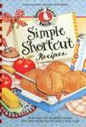 Simple Shortcut Recipes: More Than 225 Simplified Recipes Plus Time-Saving Tips for Today's Busy Cook! (Everyday Cookbook Collection) Cover Image