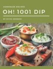 Oh! 1001 Homemade Dip Recipes: Best Homemade Dip Cookbook for Dummies Cover Image