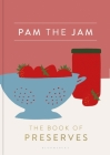 Pam the Jam: The Book of Preserves Cover Image