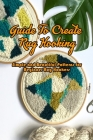 Guide To Create Rug Hooking: Simple and Beautiful Patterns for Beginner Rug Hookers: Rug Hooking Tutorials Book Cover Image