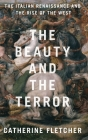 The Beauty and the Terror: The Italian Renaissance and the Rise of the West Cover Image
