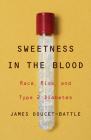 Sweetness in the Blood: Race, Risk, and Type 2 Diabetes Cover Image