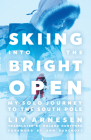 Skiing into the Bright Open: My Solo Journey to the South Pole Cover Image