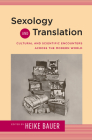 Sexology and Translation: Cultural and Scientific Encounters across the Modern World (Sexuality Studies) Cover Image