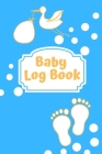 Baby Log Book: Logbook for babies - Record Diaper, sleep, feedings - Notes Cover Image