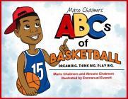 Mario Chalmers' Abc's of Basketball: Dream Big. Think Big. Play Big. Cover Image