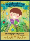 Search and Find the Differences Challenging Book for kids: Wonderful Activity Book For Kids To Relax And Develop Research skill. Includes 30 challengi Cover Image