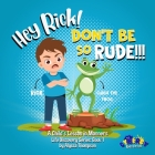 Hey Rick! Don't Be So Rude!!!: A Child's Lesson in Manners Cover Image