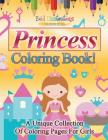 Princess Coloring Book! A Unique Collection Of Coloring Pages For Girls Cover Image