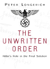 The Unwritten Order: Hitler's Role in the Final Solution Cover Image