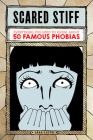 Scared Stiff: Everything You Need to Know About 50 Famous Phobias Cover Image