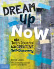 Dream Up Now ™: The Teen Journal for Creative Self-Discovery Cover Image