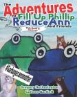 The Adventures of Fill Up Phillip, ReduceAnn and Friends Cover Image