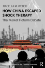 How China Escaped Shock Therapy: The Market Reform Debate (Routledge Studies on the Chinese Economy) Cover Image