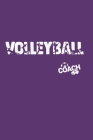 Volleyball Coach: Training Log Book - Keep a Record of Every Detail of Your Female Team Games - Court Templates for Match Preparation an Cover Image