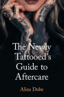 The Newly Tattooed's Guide to Aftercare Cover Image
