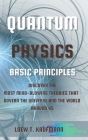Quantum Physics Basic Principles: Discover the Most Mind Blowing Theories That Govern the Universe and the World Around Us Cover Image