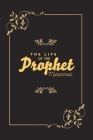 The Life of the Prophet Muhammad: Story of the Prophet Muhammad (Islamic Book for Children/Adults) Cover Image