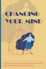 Changing Your Mind: Empty Everything You Believe About Yourself And Reconnect Your Spiritual Self: Cause Of Low Self-Esteem Cover Image
