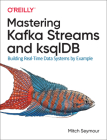Mastering Kafka Streams and Ksqldb: Building Real-Time Data Systems by Example Cover Image