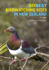The 50 Best Birdwatching Sites in New Zealand Cover Image