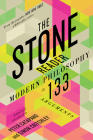 The Stone Reader: Modern Philosophy in 133 Arguments Cover Image