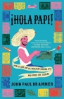 Hola Papi: How to Come Out in a Walmart Parking Lot and Other Life Lessons Cover Image