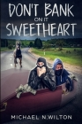 Don't Bank On It Sweetheart: Large Print Edition Cover Image