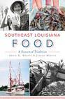 Southeast Louisiana Food: A Seasoned Tradition (American Palate) Cover Image