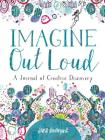 Imagine Out Loud: A Journal of Creative Discovery Cover Image