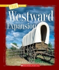 Westward Expansion (A True Book: Westward Expansion) Cover Image