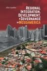 Regional Integration, Development, and Governance in Mesoamerica Cover Image