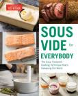 Sous Vide for Everybody: The Easy, Foolproof Cooking Technique That's Sweeping the World Cover Image