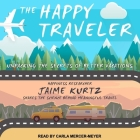 The Happy Traveler Lib/E: Unpacking the Secrets of Better Vacations Cover Image