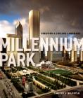 Millennium Park: Creating a Chicago Landmark (Historical Studies of Urban America) Cover Image