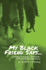 My Black Friend Says...: Lessons in Equity, Inclusion, and Cultural Competency Cover Image
