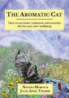 The Aromatic Cat: How to use herbs, hydrosols and essential oils for your cats' wellbeing Cover Image