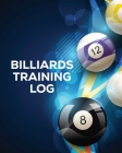 Billiards Training Log: Every Pool Player - Pocket Billiards - Practicing Pool Game - Individual Sports Cover Image